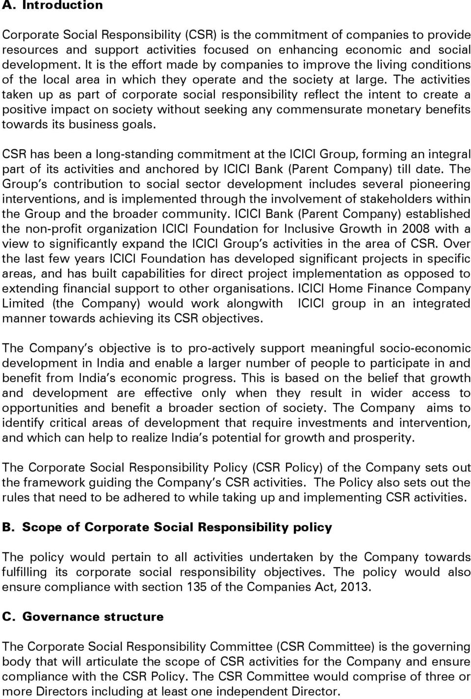 The activities taken up as part of corporate social responsibility reflect the intent to create a positive impact on society without seeking any commensurate monetary benefits towards its business