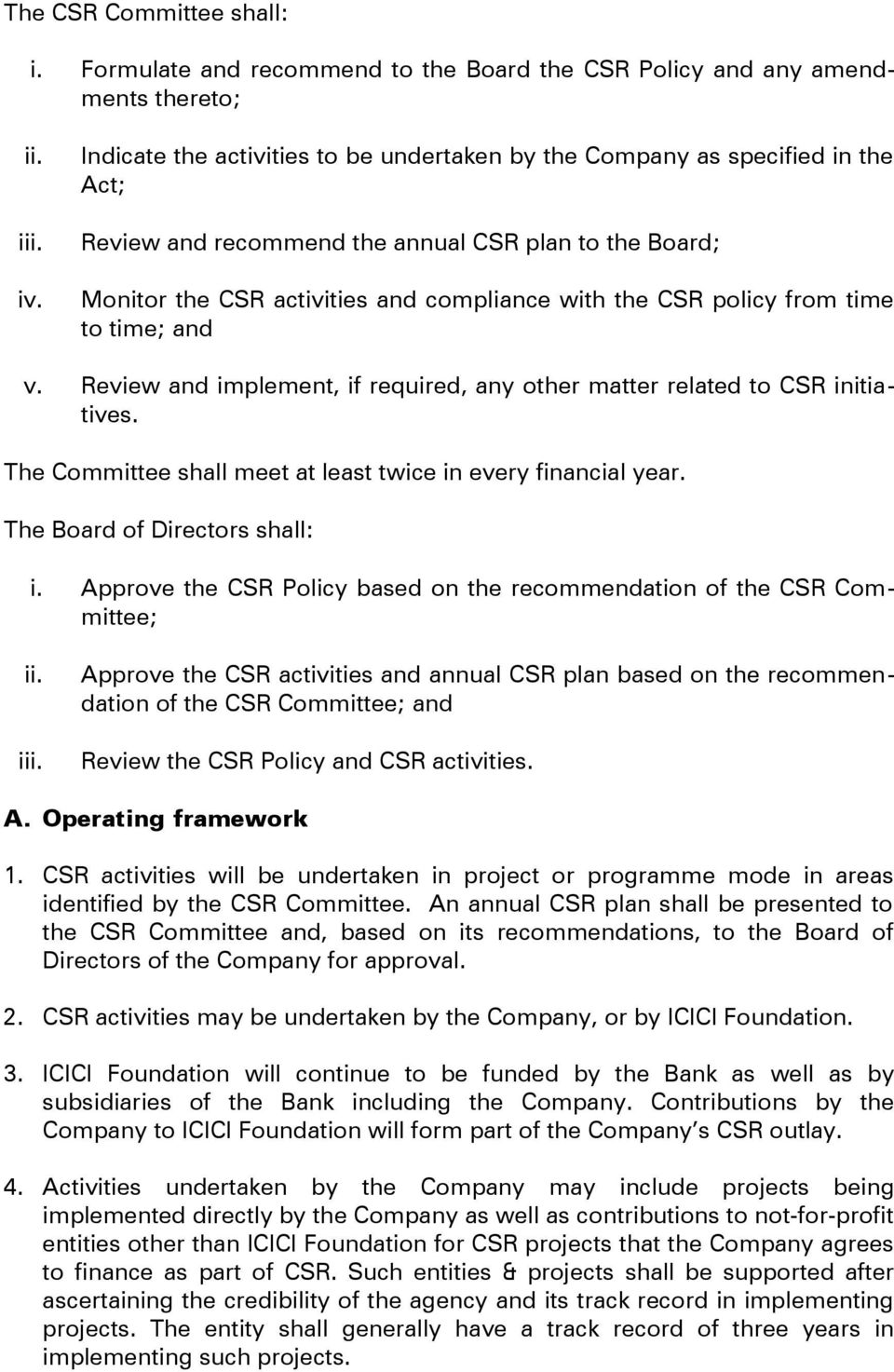 from time to time; and v. Review and implement, if required, any other matter related to CSR initiatives. The Committee shall meet at least twice in every financial year.