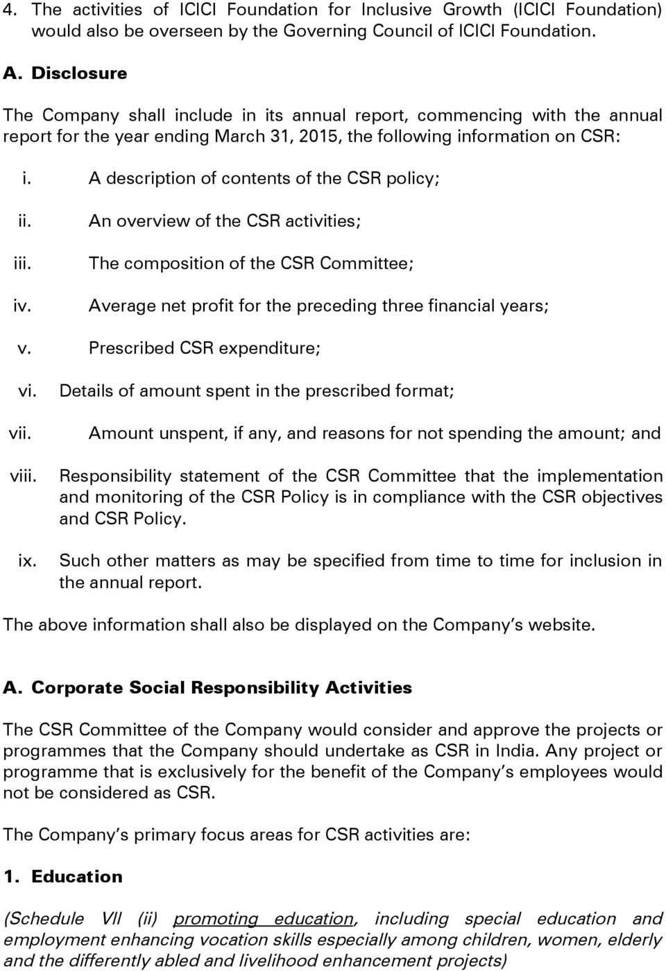A description of contents of the CSR policy; ii. iii. iv. An overview of the CSR activities; The composition of the CSR Committee; Average net profit for the preceding three financial years; v.