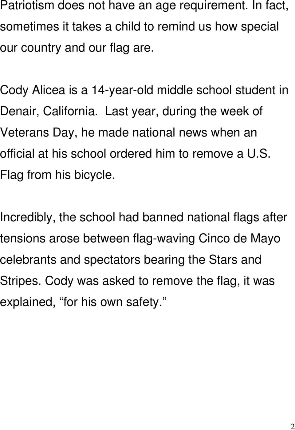 Last year, during the week of Veterans Day, he made national news when an official at his school ordered him to remove a U.S. Flag from his bicycle.