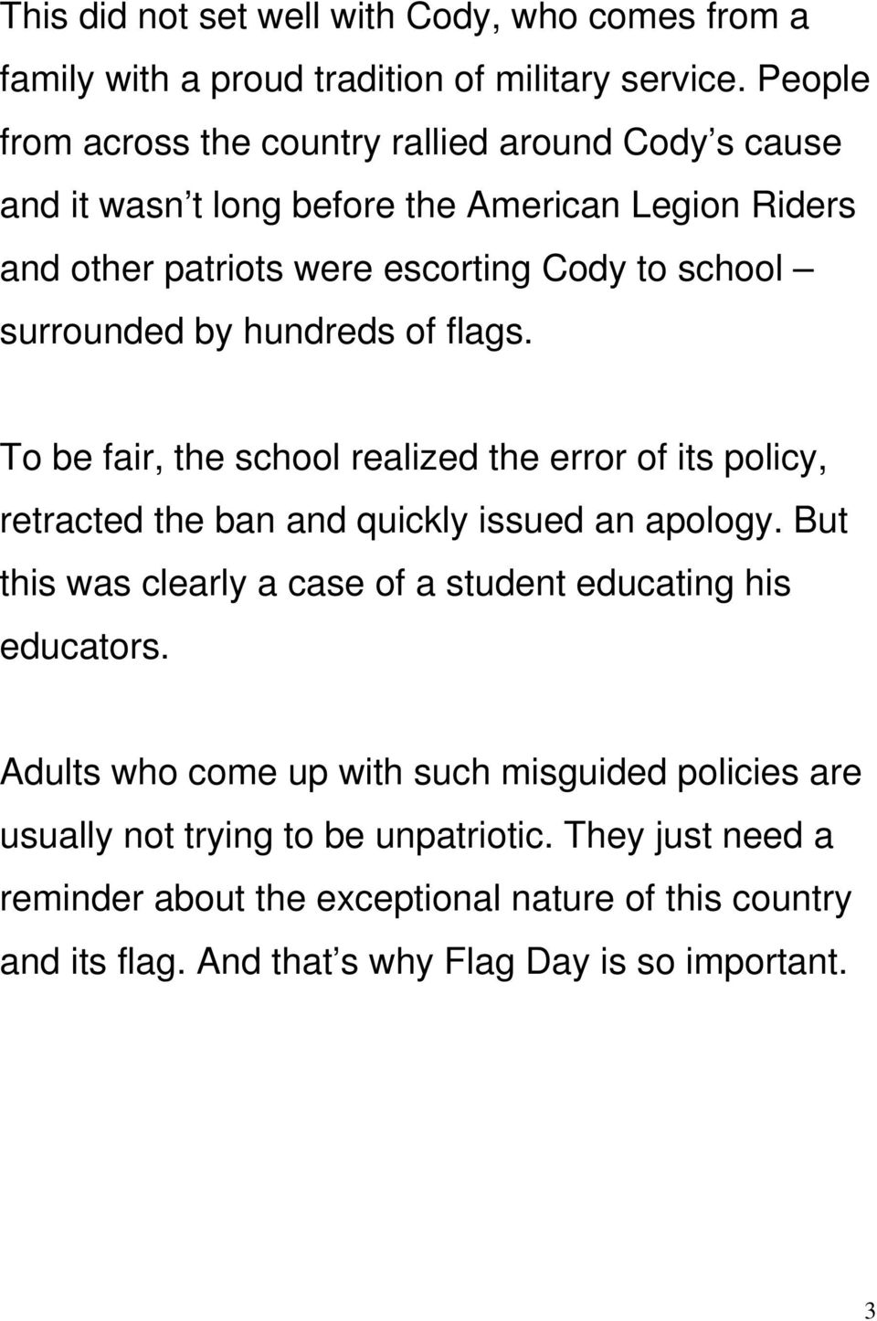 surrounded by hundreds of flags. To be fair, the school realized the error of its policy, retracted the ban and quickly issued an apology.