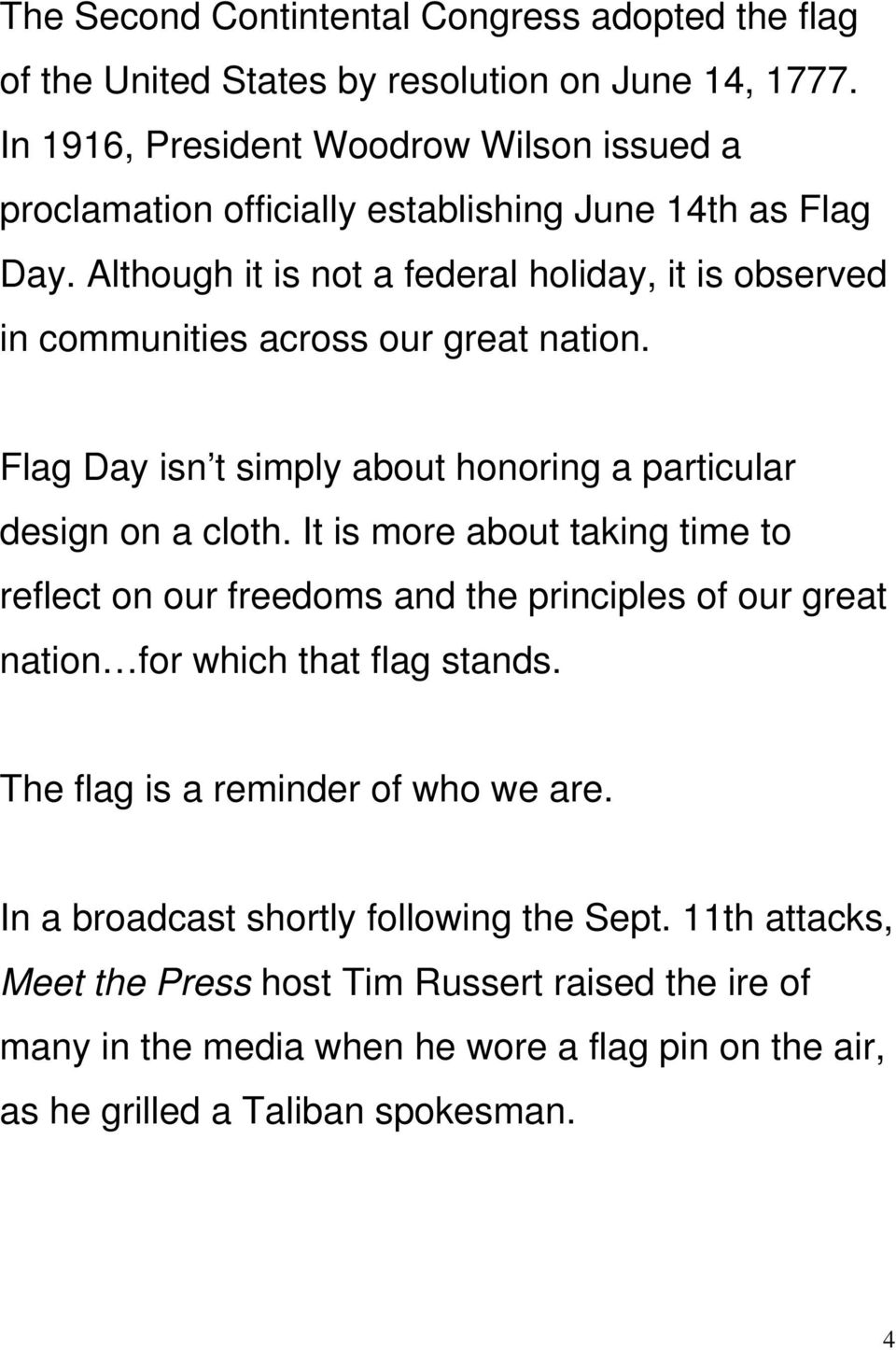 Although it is not a federal holiday, it is observed in communities across our great nation. Flag Day isn t simply about honoring a particular design on a cloth.