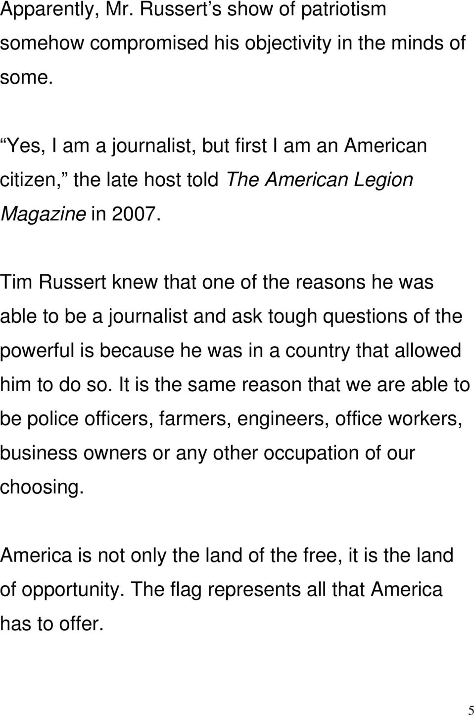 Tim Russert knew that one of the reasons he was able to be a journalist and ask tough questions of the powerful is because he was in a country that allowed him to do
