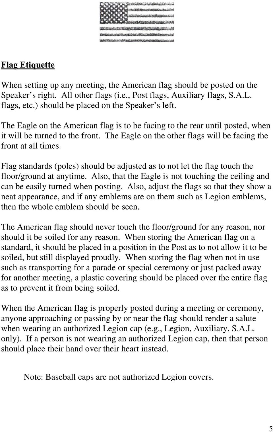 The Eagle on the other flags will be facing the front at all times. Flag standards (poles) should be adjusted as to not let the flag touch the floor/ground at anytime.