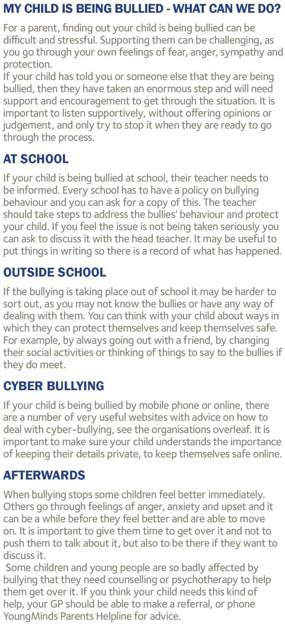 If your child has told you or someone else that they are being bullied, then they have taken an enormous step and will need support and encouragement to get through the situation.
