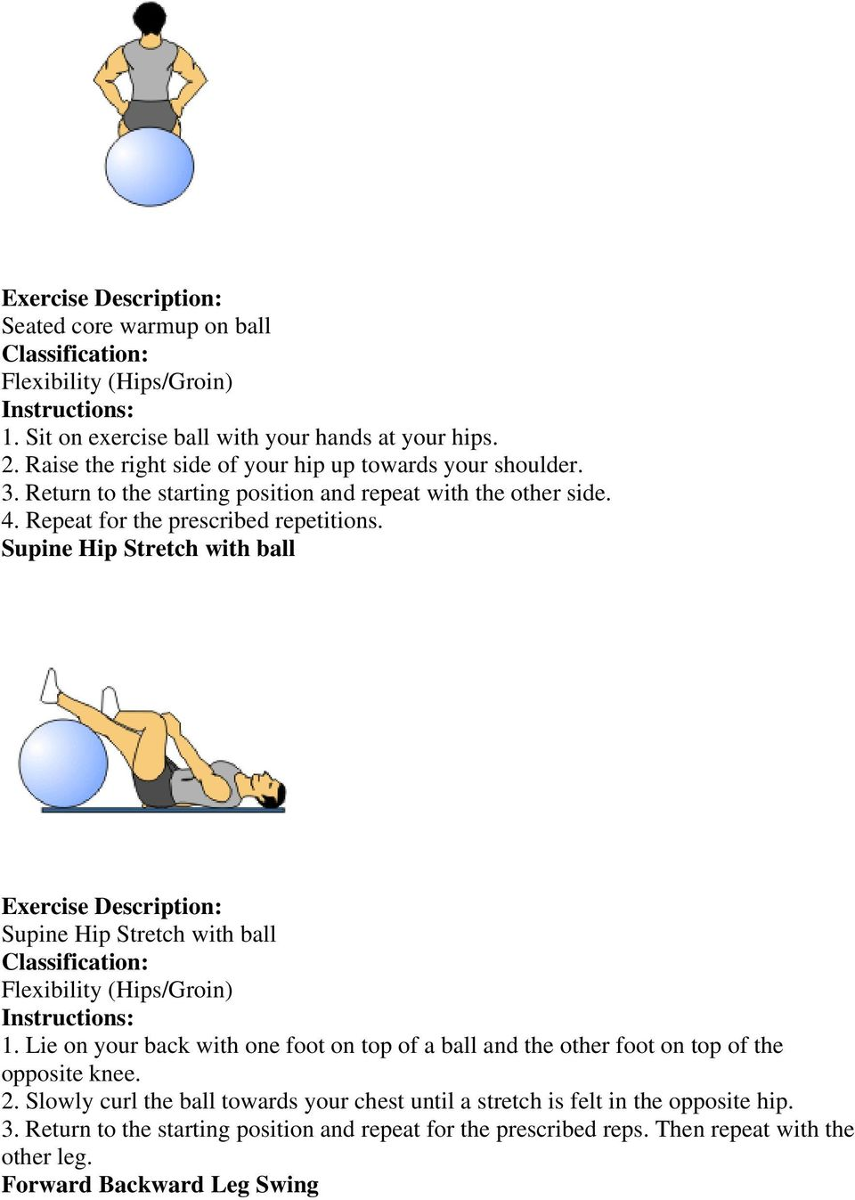 Supine Hip Stretch with ball Supine Hip Stretch with ball 1. Lie on your back with one foot on top of a ball and the other foot on top of the opposite knee.