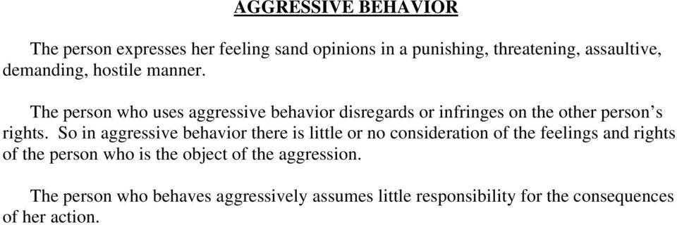 The person who uses aggressive behavior disregards or infringes on the other person s rights.