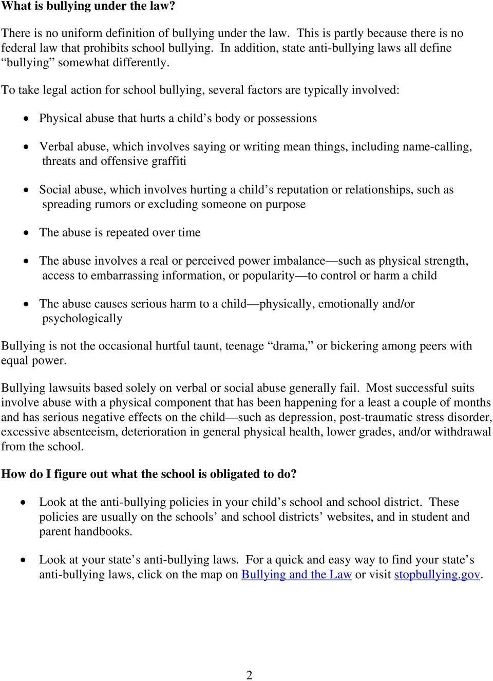 To take legal action for school bullying, several factors are typically involved: Physical abuse that hurts a child s body or possessions Verbal abuse, which involves saying or writing mean things,