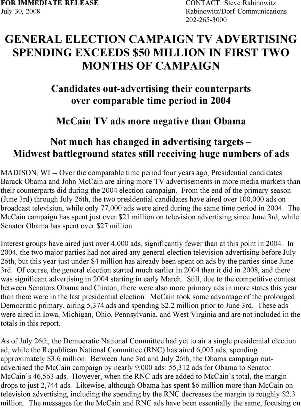 states still receiving huge numbers of ads MADISON, WI -- Over the comparable time period four years ago, Presidential candidates Barack Obama and John McCain are airing more TV advertisements in