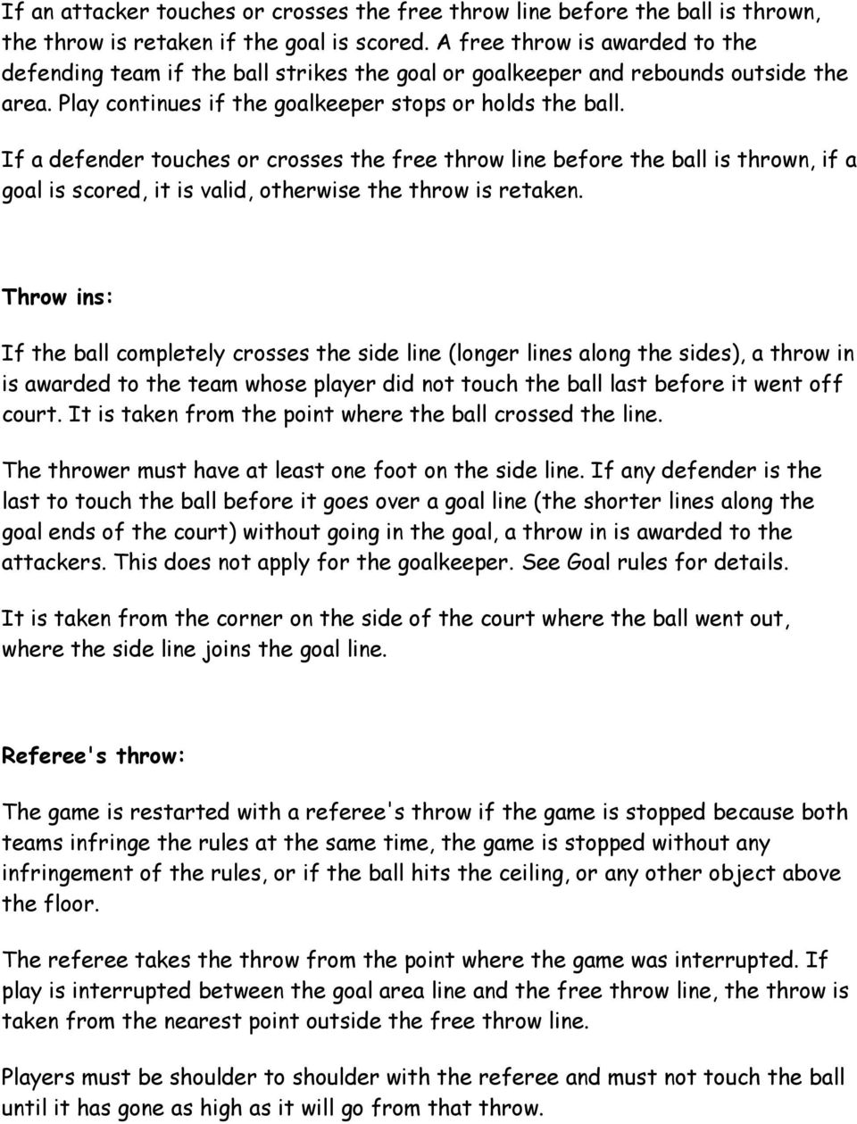 If a defender touches or crosses the free throw line before the ball is thrown, if a goal is scored, it is valid, otherwise the throw is retaken.