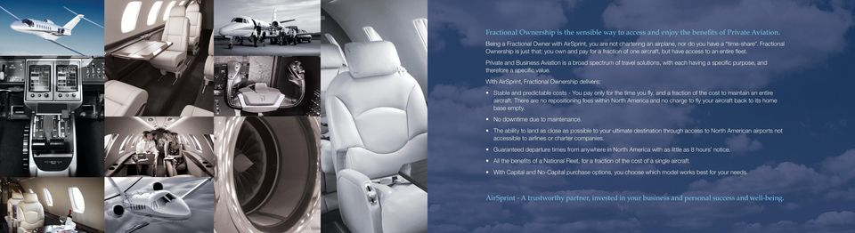 Fractional Ownership is just that; you own and pay for a fraction of one aircraft, but have access to an entire fleet.