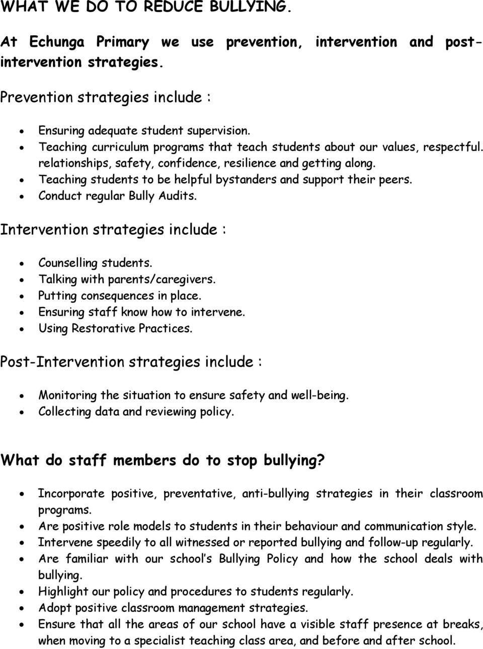 Teaching students to be helpful bystanders and support their peers. Conduct regular Bully Audits. Intervention strategies include : Counselling students. Talking with parents/caregivers.