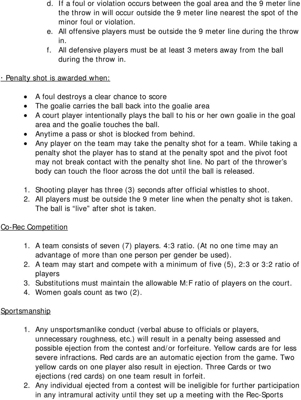 Penalty shot is awarded when: A foul destroys a clear chance to score The goalie carries the ball back into the goalie area A court player intentionally plays the ball to his or her own goalie in the