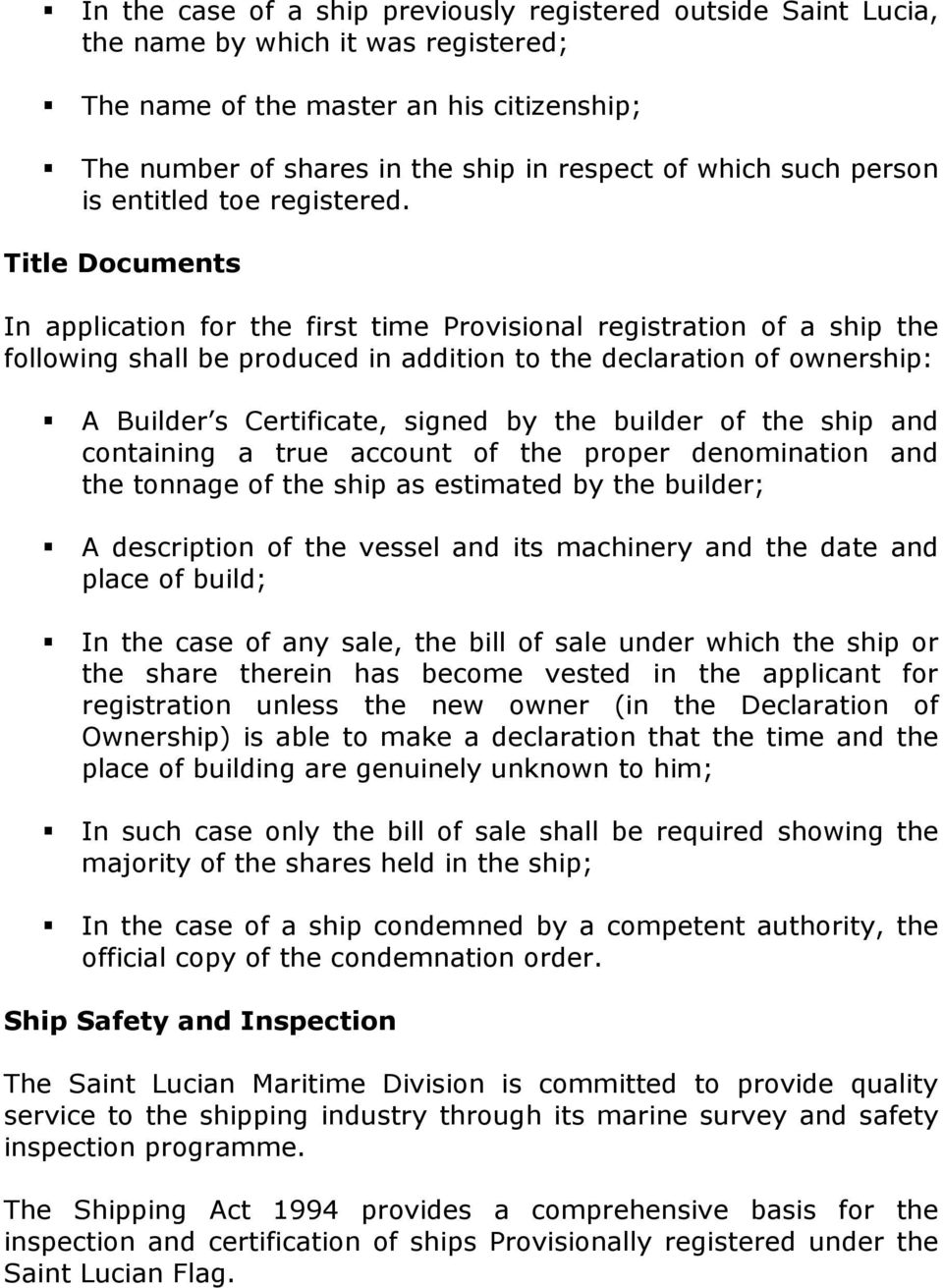 Title Documents In application for the first time Provisional registration of a ship the following shall be produced in addition to the declaration of ownership: A Builder s Certificate, signed by