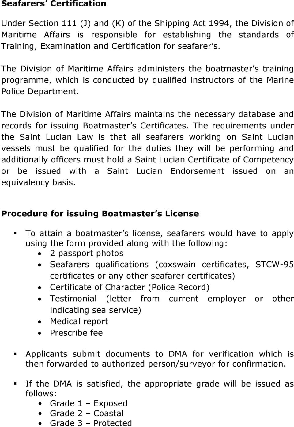 The Division of Maritime Affairs maintains the necessary database and records for issuing Boatmaster s Certificates.