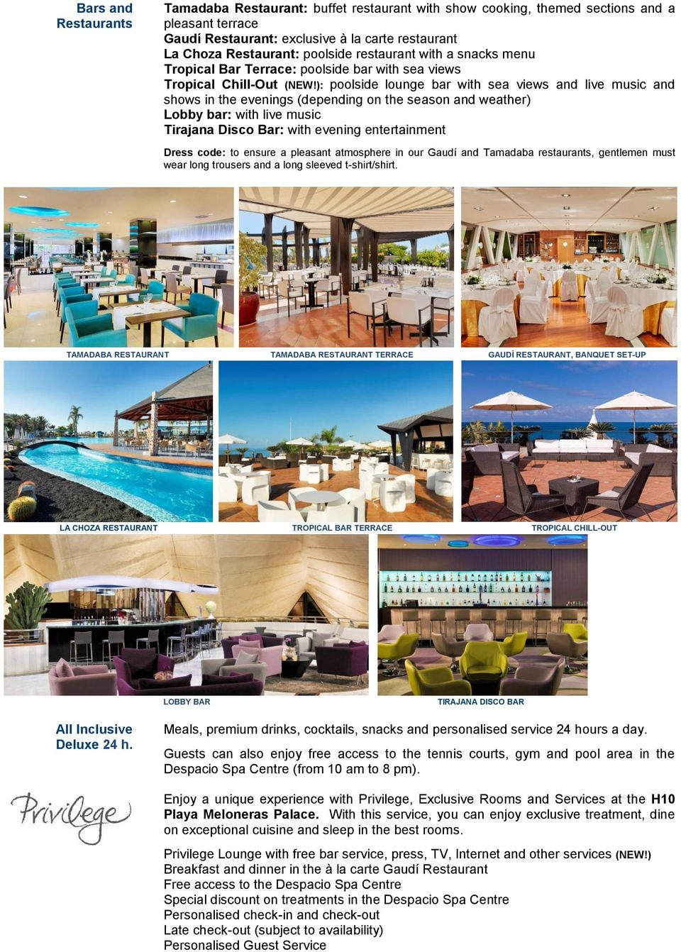 ): poolside lounge bar with sea views and live music and shows in the evenings (depending on the season and weather) Lobby bar: with live music Tirajana Disco Bar: with evening entertainment Dress