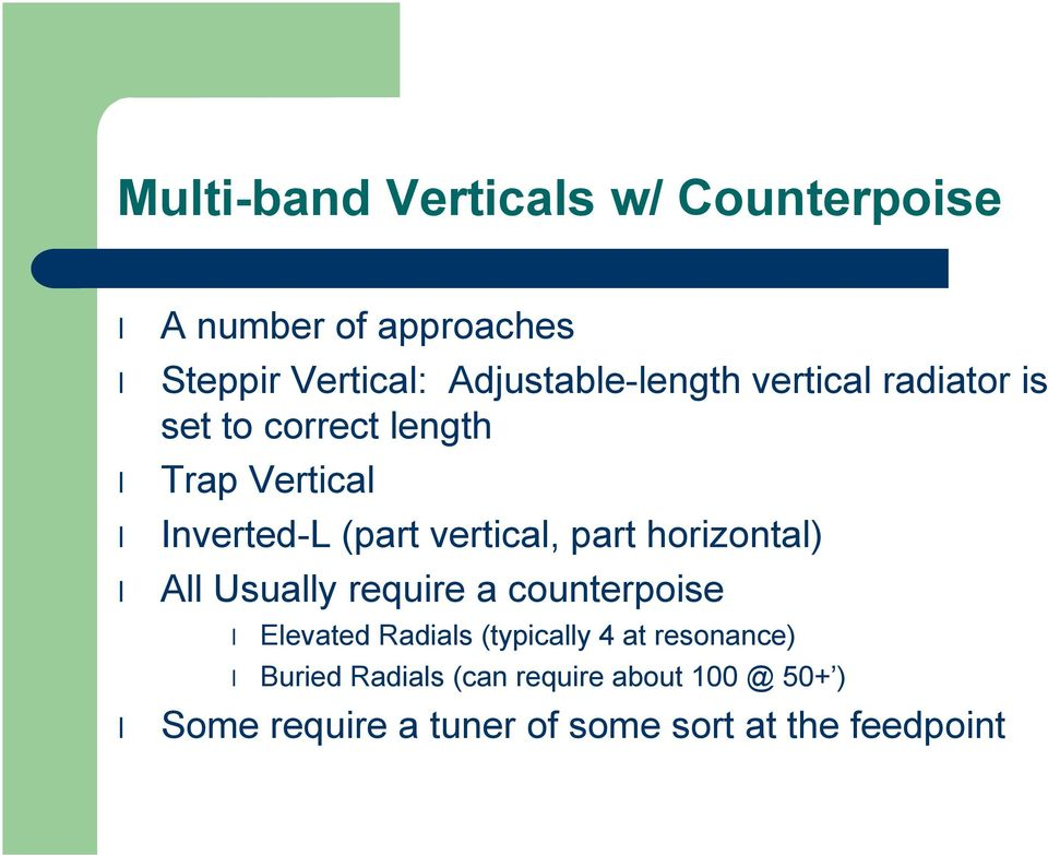 vertical, part horizontal) All Usually require a counterpoise Elevated Radials (typically 4