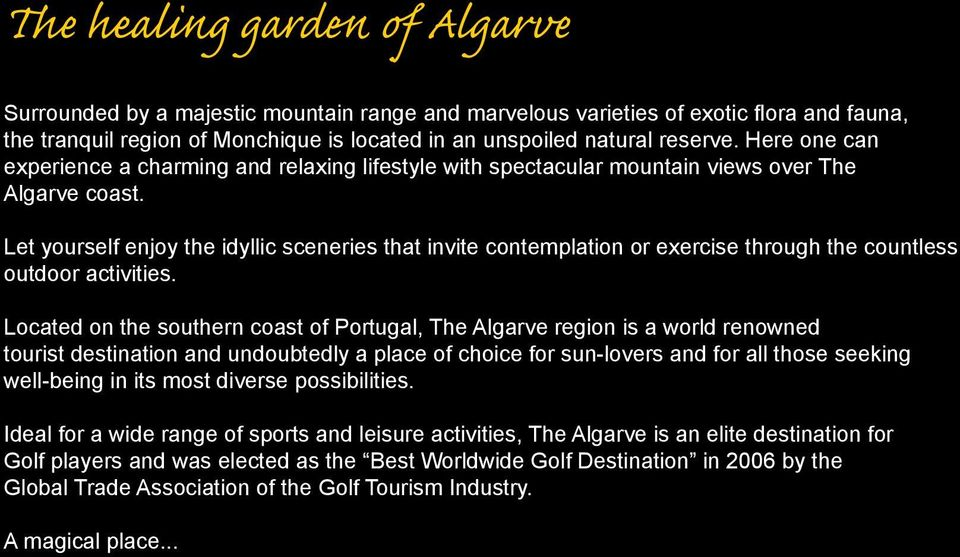Let yourself enjoy the idyllic sceneries that invite contemplation or exercise through the countless outdoor activities.