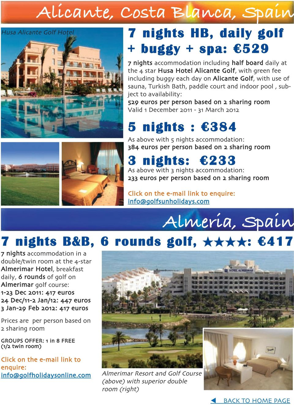 2011-31 March 2012 5 nights : 384 As above with 5 nights accommodation: 384 euros per person based on 2 sharing room 3 nights: 233 As above with 3 nights accommodation: 233 euros per person based on