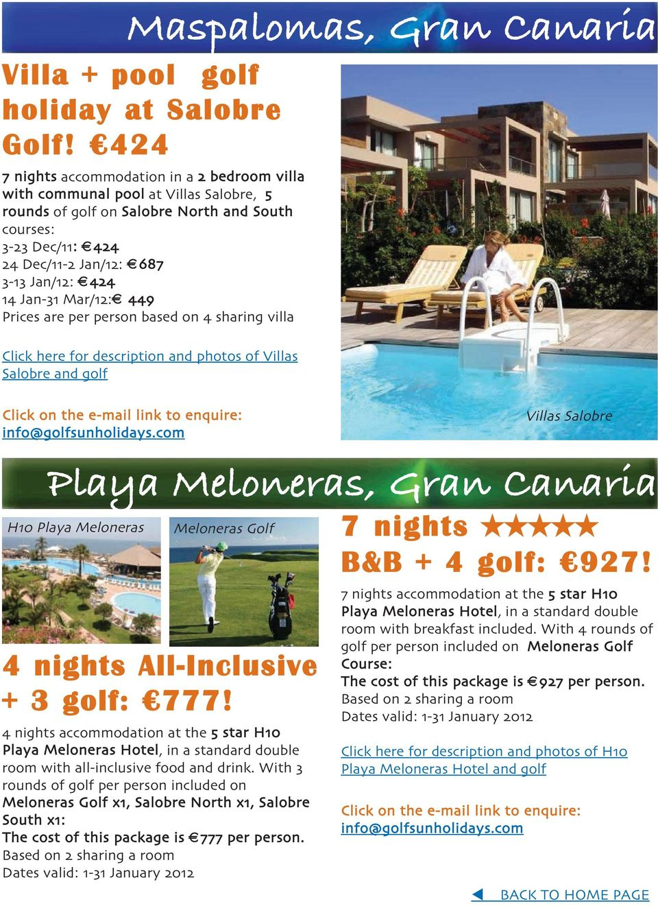 Jan-31 Mar/12: 449 Prices are per person based on 4 sharing villa Click here for description and photos of Villas Salobre and golf Click on the e-mail link to enquire: Villas Salobre Playa Meloneras,