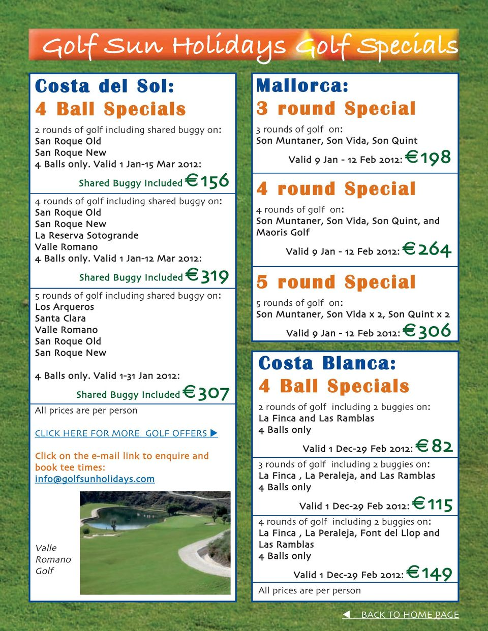 Valid 1 Jan-12 Mar 2012: Shared Buggy Included 319 5 rounds of golf including shared buggy on: Los Arqueros Santa Clara Valle Romano San Roque Old San Roque New 4 Balls only.
