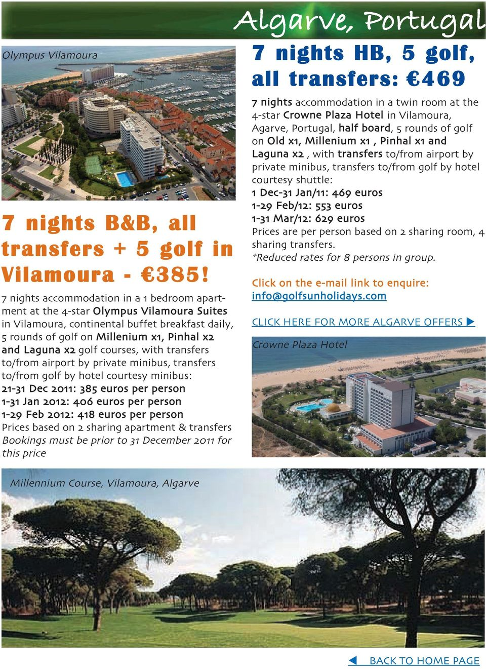 courses, with transfers to/from airport by private minibus, transfers to/from golf by hotel courtesy minibus: 21-31 Dec 2011: 385 euros per person 1-31 Jan 2012: 406 euros per person 1-29 Feb 2012: