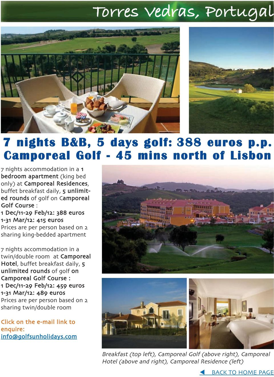 Golf Course : 1 Dec/11-29 Feb/12: 388 euros 1-31 Mar/12: 415 euros Prices are per person based on 2 sharing king-bedded apartment 7 nights accommodation in a twin/double room at Camporeal Hotel,