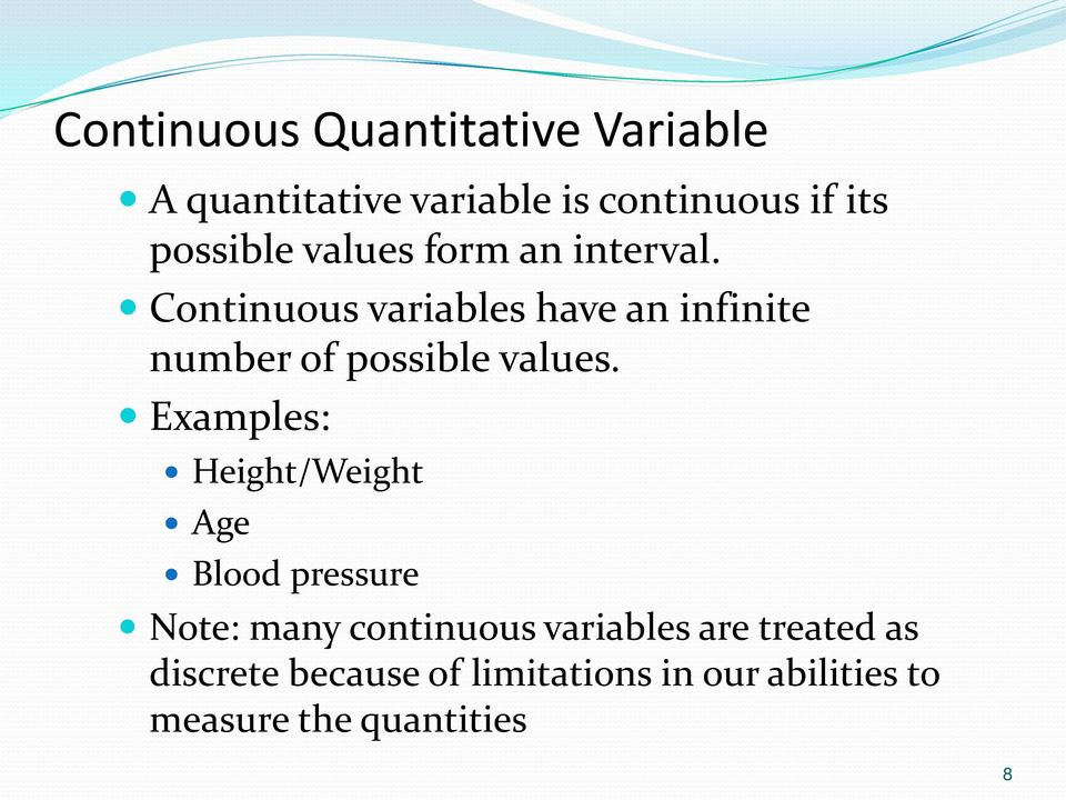 Continuous variables have an infinite number of possible values.