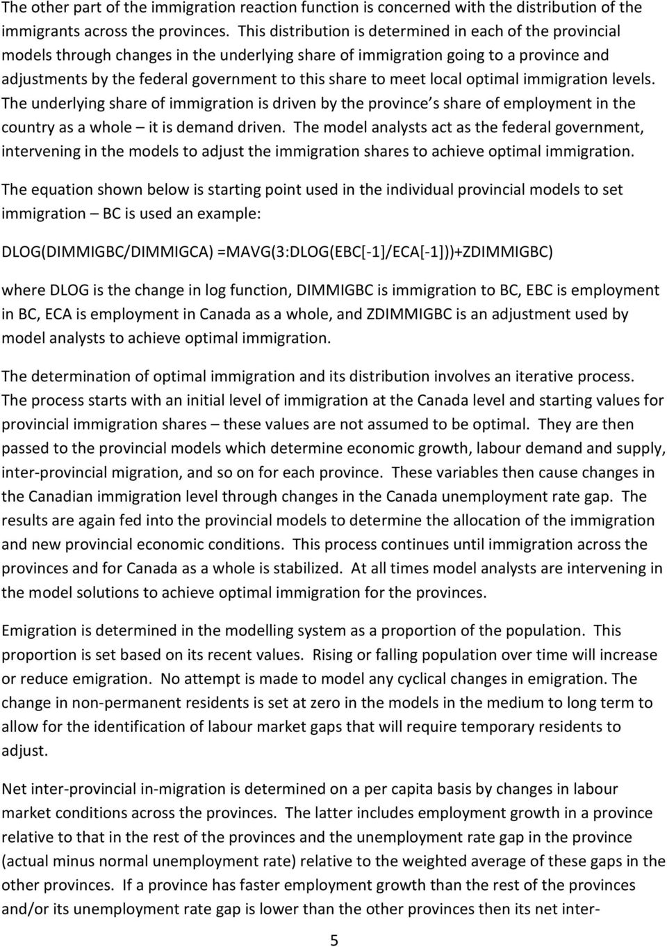 meet local optimal immigration levels. The underlying share of immigration is driven by the province s share of employment in the country as a whole it is demand driven.
