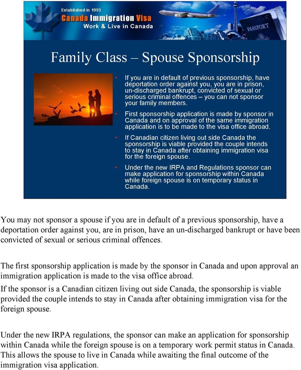 First sponsorship application is made by sponsor in Canada and on approval of the same immigration application is to be made to the visa office abroad.