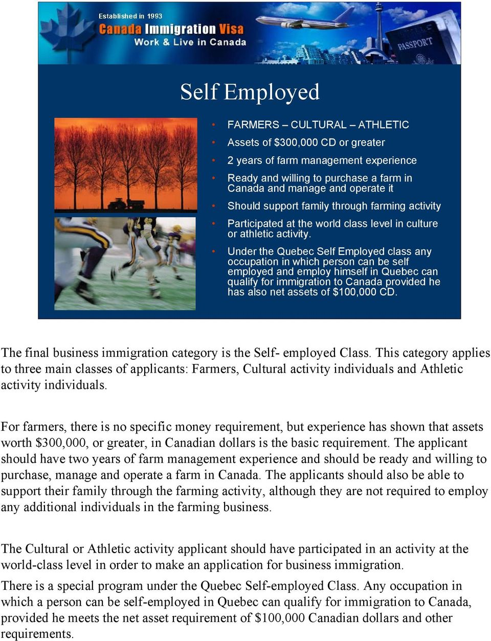 Under the Quebec Self Employed class any occupation in which person can be self employed and employ himself in Quebec can qualify for immigration to Canada provided he has also net assets of $100,000