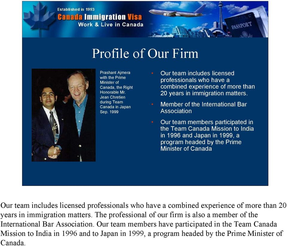 Member of the International Bar Association Our team members participated in the Team Canada Mission to India in 1996 and Japan in 1999, a program headed by the Prime Minister of Canada Our team