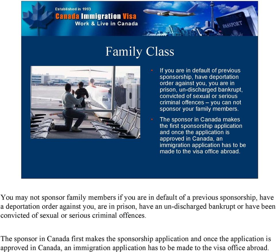 The sponsor in Canada makes the first sponsorship application and once the application is approved in Canada, an immigration application has to be made to the visa office abroad.