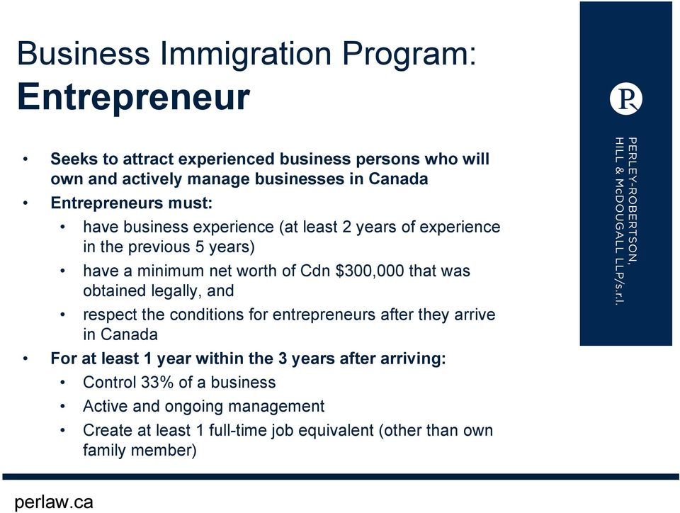that was obtained legally, and respect the conditions for entrepreneurs after they arrive in Canada For at least 1 year within the 3 years