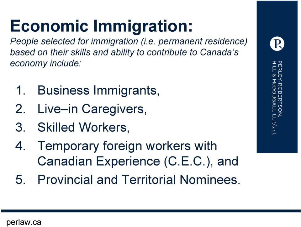 ability to contribute to Canada s economy include: 1. Business Immigrants, 2.