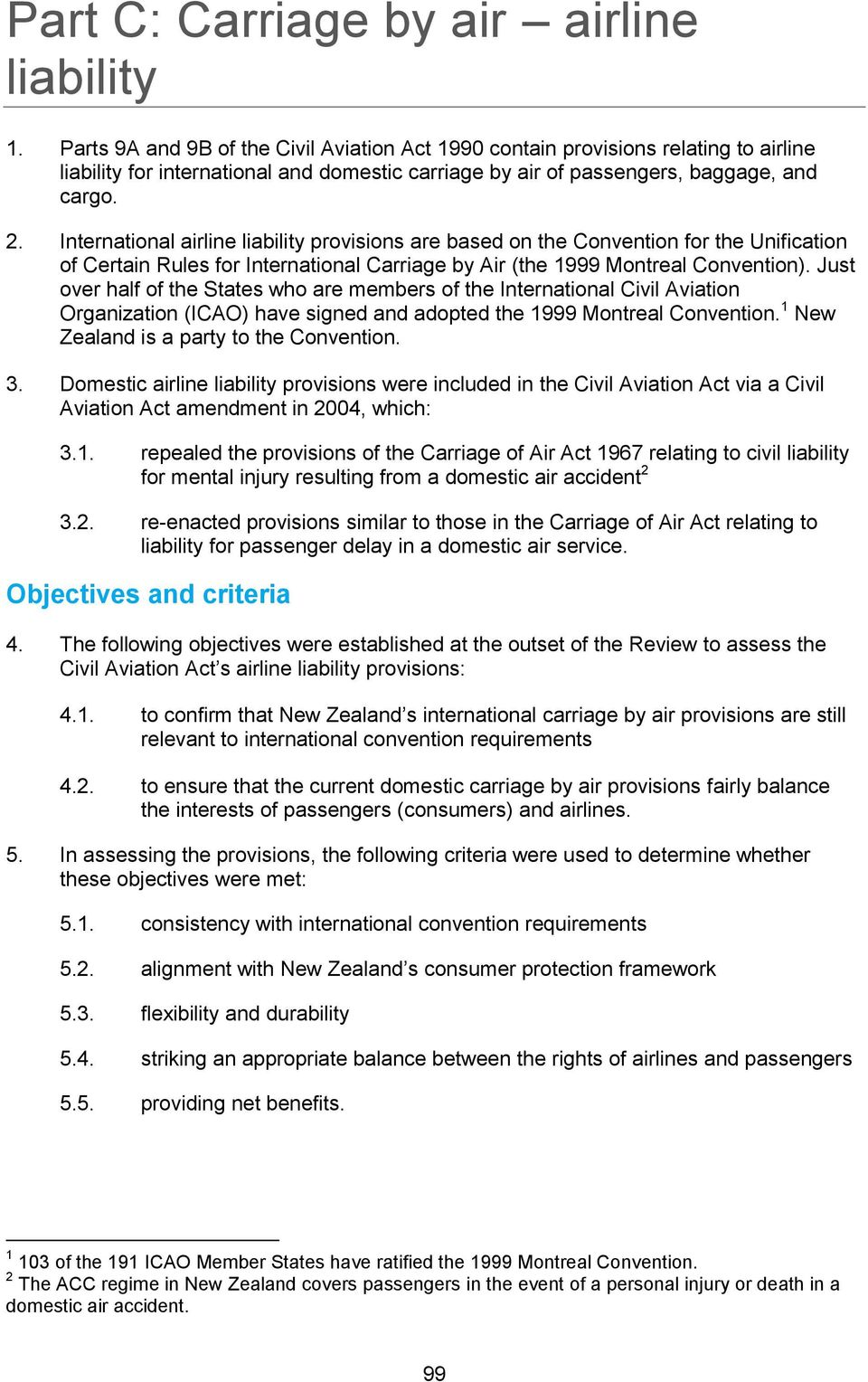International airline liability provisions are based on the Convention for the Unification of Certain Rules for International Carriage by Air (the 1999 Montreal Convention).