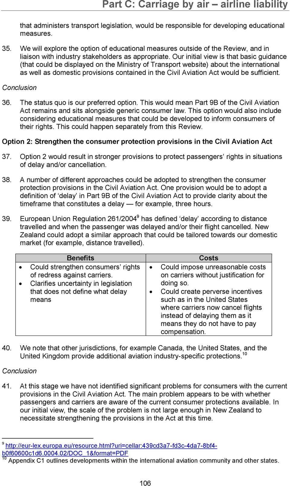 Our initial view is that basic guidance (that could be displayed on the Ministry of Transport website) about the international as well as domestic provisions contained in the Civil Aviation Act would