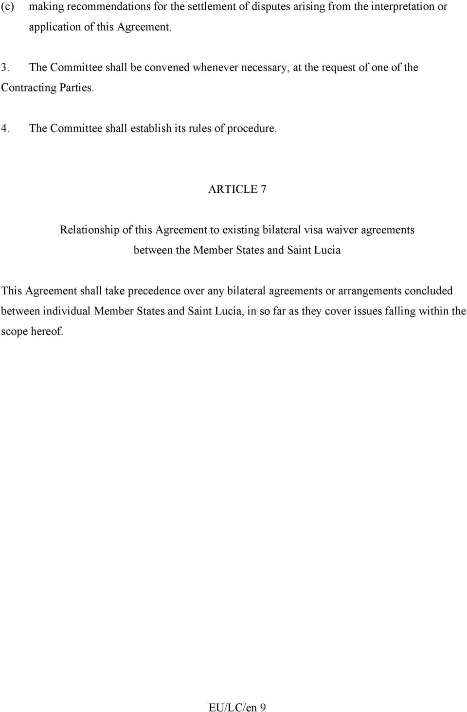 ARTICLE 7 Relationship of this Agreement to existing bilateral visa waiver agreements between the Member States and Saint Lucia This Agreement shall take