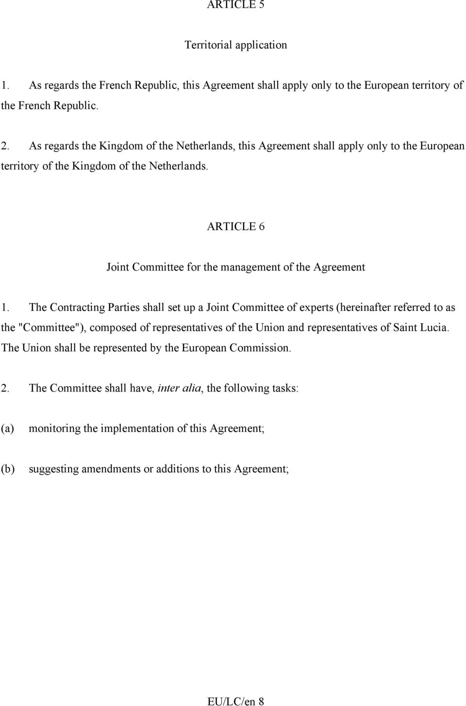 ARTICLE 6 Joint Committee for the management of the Agreement 1.