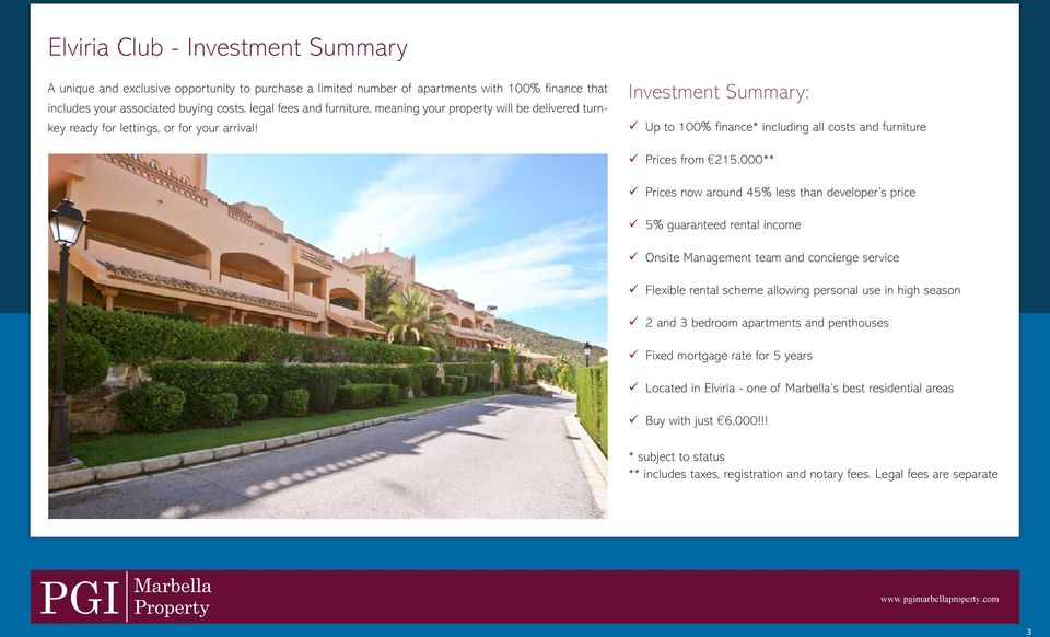Investment Summary: Up to 100% finance* including all costs and furniture Prices from 215,000** Prices now around 45% less than developer s price 5% guaranteed rental income Onsite Management team