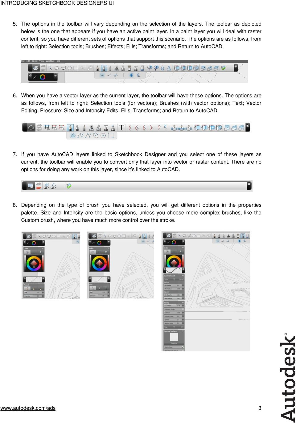 The options are as follows, from left to right: Selection tools; Brushes; Effects; Fills; Transforms; and Return to AutoCAD. 6.