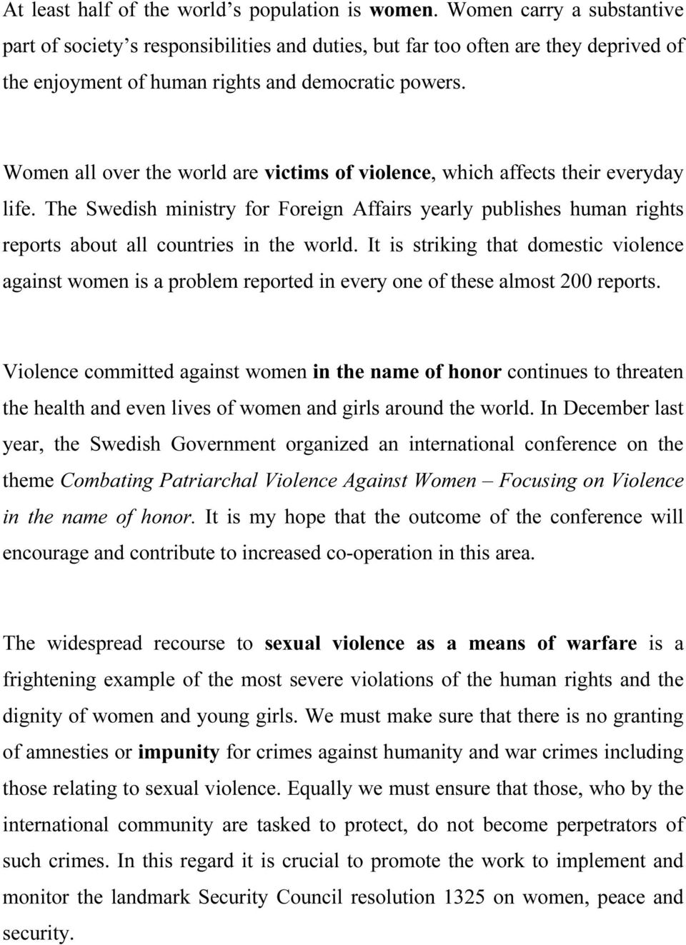 Women all over the world are victims of violence, which affects their everyday life. The Swedish ministry for Foreign Affairs yearly publishes human rights reports about all countries in the world.