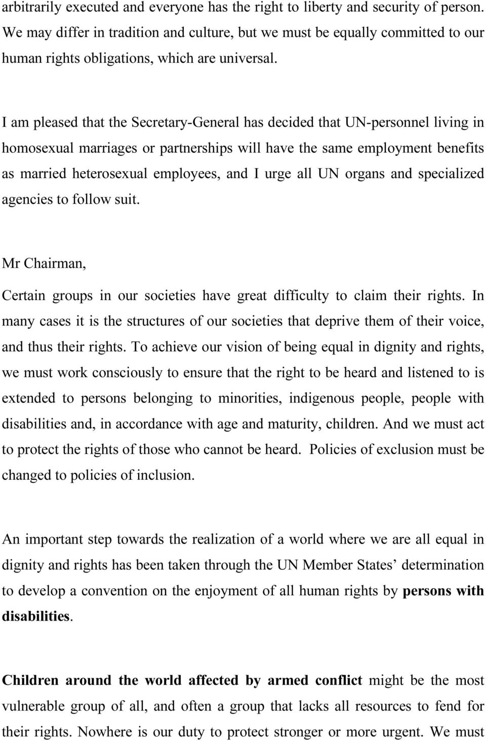 I am pleased that the Secretary-General has decided that UN-personnel living in homosexual marriages or partnerships will have the same employment benefits as married heterosexual employees, and I