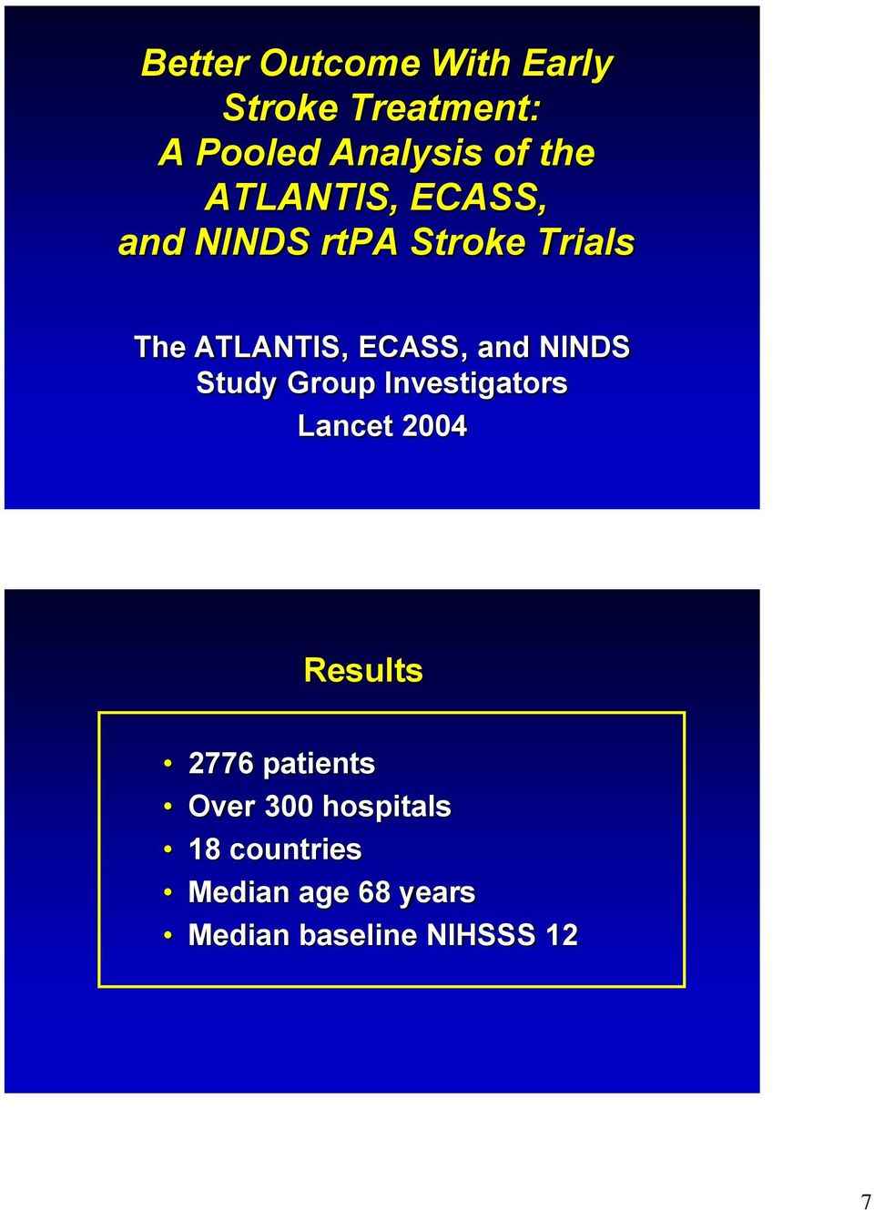 NINDS Study Group Investigators Lancet 2004 Results 2776 patients Over