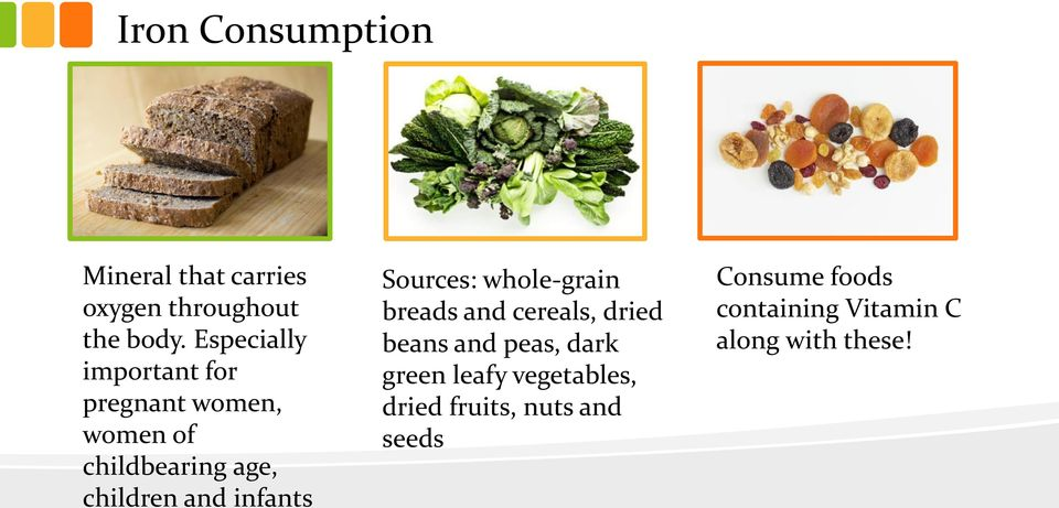 infants Sources: whole-grain breads and cereals, dried beans and peas, dark green