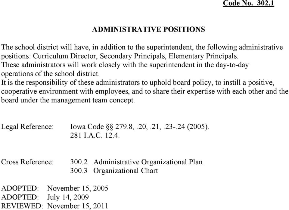 These administrators will work closely with the superintendent in the day-to-day operations of the school district.