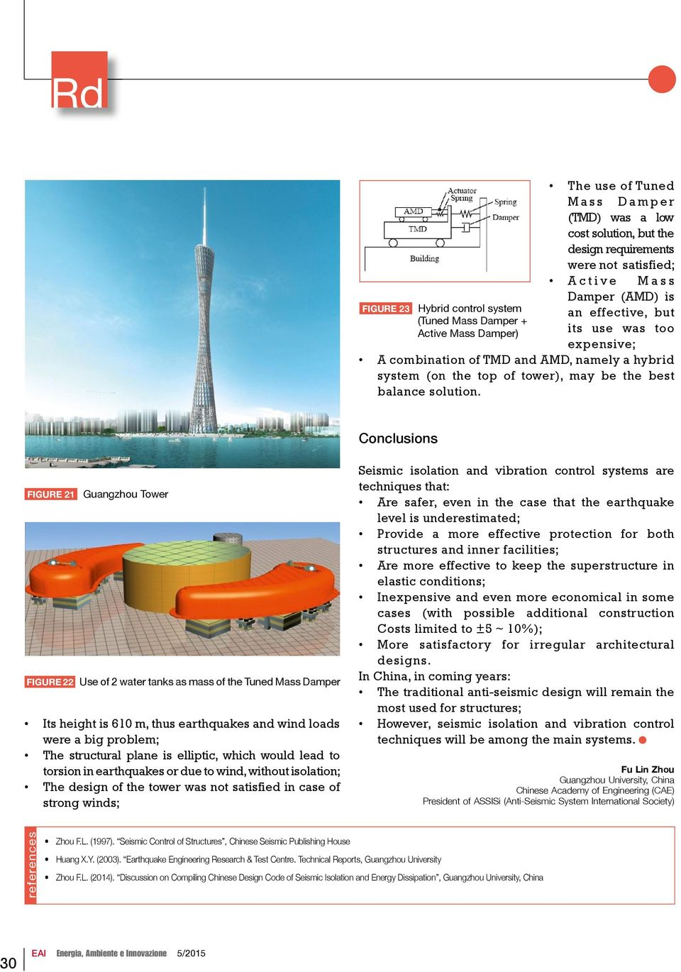 Conclusions FIGURE 21 Guangzhou Tower FIGURE 22 Use of 2 water tanks as mass of the Tuned Mass Damper Its height is 610 m, thus earthquakes and wind loads were a big problem; The structural plane is
