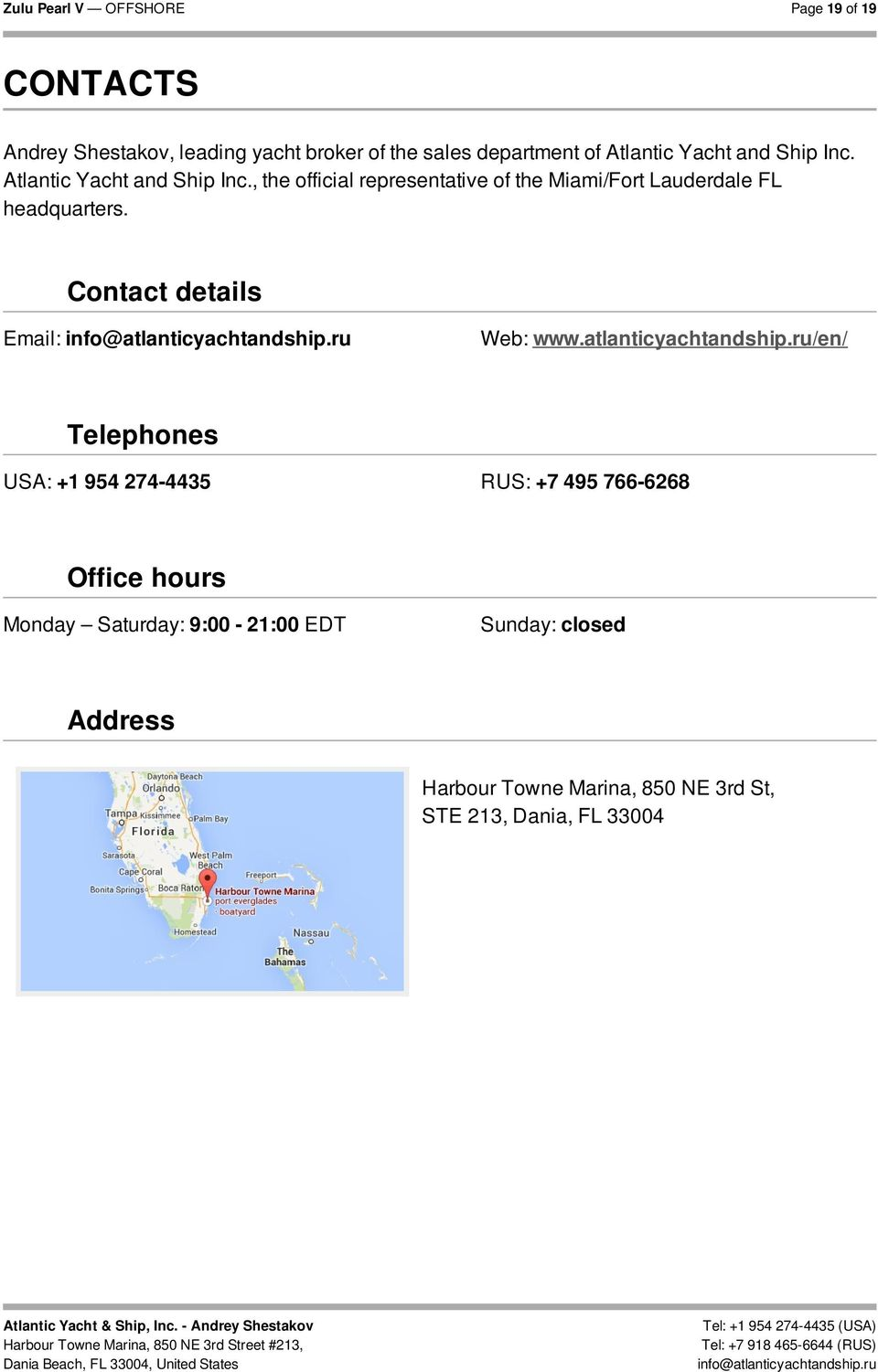 , the official representative of the Miami/Fort Lauderdale FL headquarters. Contact details Email: Web: www.