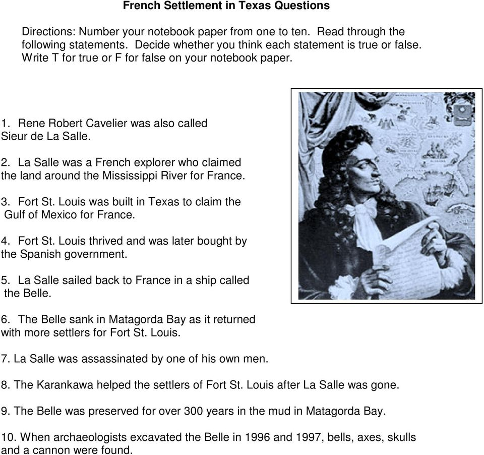 La Salle was a French explorer who claimed the land around the Mississippi River for France. 3. Fort St. Louis was built in Texas to claim the Gulf of Mexico for France. 4. Fort St. Louis thrived and was later bought by the Spanish government.