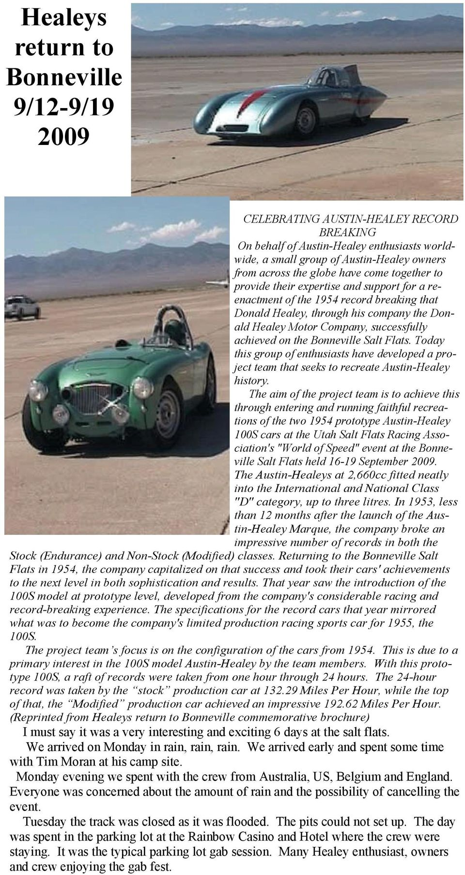 on the Bonneville Salt Flats. Today this group of enthusiasts have developed a project team that seeks to recreate Austin-Healey history.